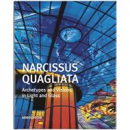 Narcissus Quagliata: Archetypes and Visions in Light and Glass